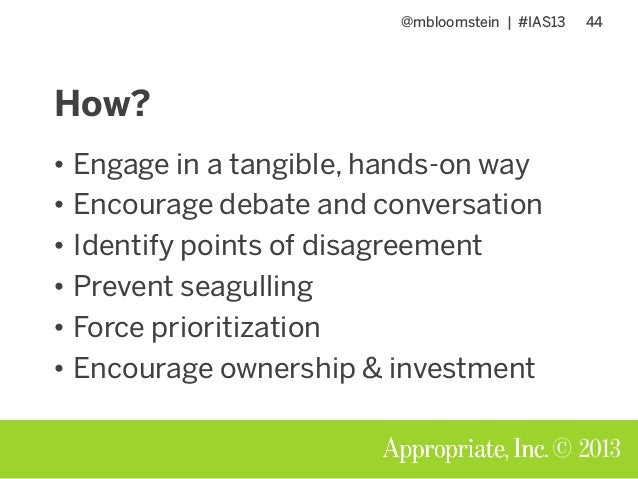 @mbloomstein | #IAS13 44 © 2013 How? • Engage in a tangible, hands-on way • Encourage debate and conversation • Identify p...