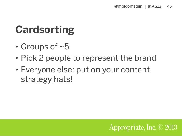 @mbloomstein | #IAS13 45 © 2013 Cardsorting • Groups of ~5 • Pick 2 people to represent the brand • Everyone else: put on ...