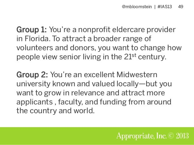 @mbloomstein | #IAS13 49 © 2013 Group 1: You're a nonprofit eldercare provider in Florida. To attract a broader range of v...