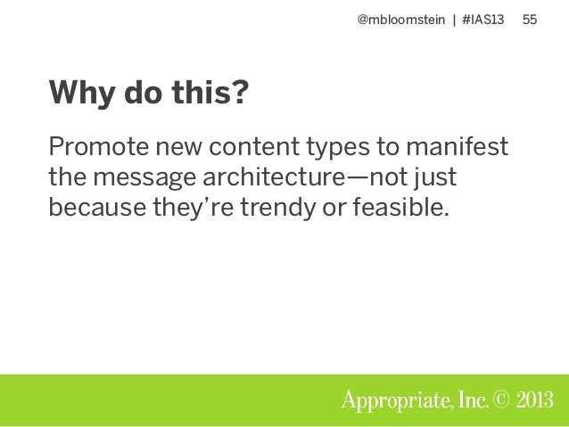 @mbloomstein | #IAS13 55 © 2013 Why do this? Promote new content types to manifest the message architecture—not just becau...