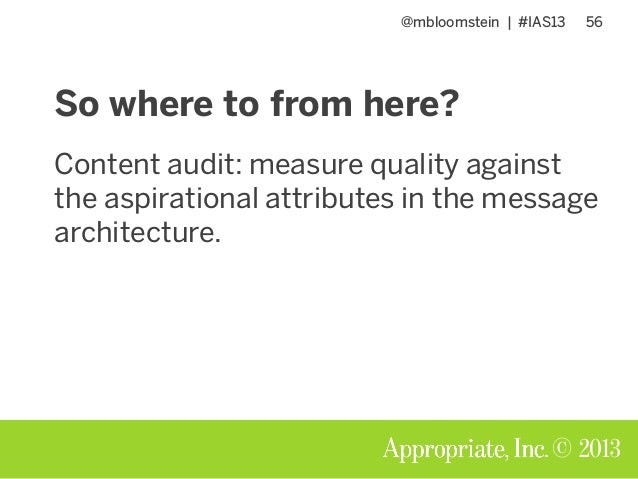 @mbloomstein | #IAS13 56 © 2013 So where to from here? Content audit: measure quality against the aspirational attributes ...