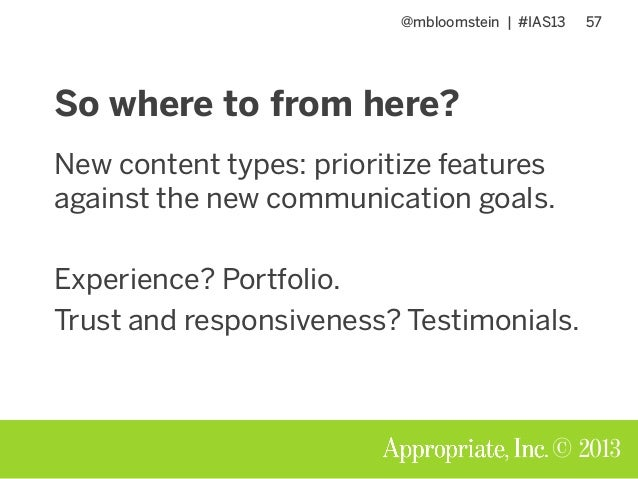 @mbloomstein | #IAS13 57 © 2013 So where to from here? New content types: prioritize features against the new communicatio...