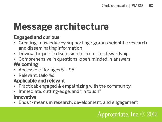 @mbloomstein | #IAS13 60 © 2013 Message architecture Engaged and curious • Creating knowledge by supporting rigorous scien...
