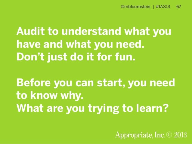 @mbloomstein | #IAS13 67 © 2013 Audit to understand what you have and what you need. Don't just do it for fun. Before you ...