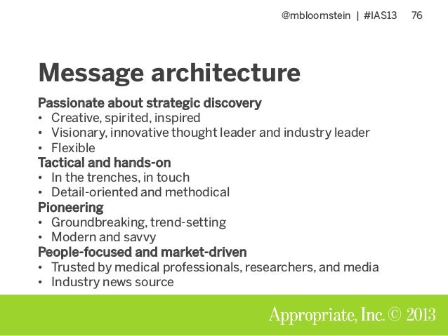 @mbloomstein | #IAS13 76 © 2013 Message architecture Passionate about strategic discovery • Creative, spirited, inspired •...