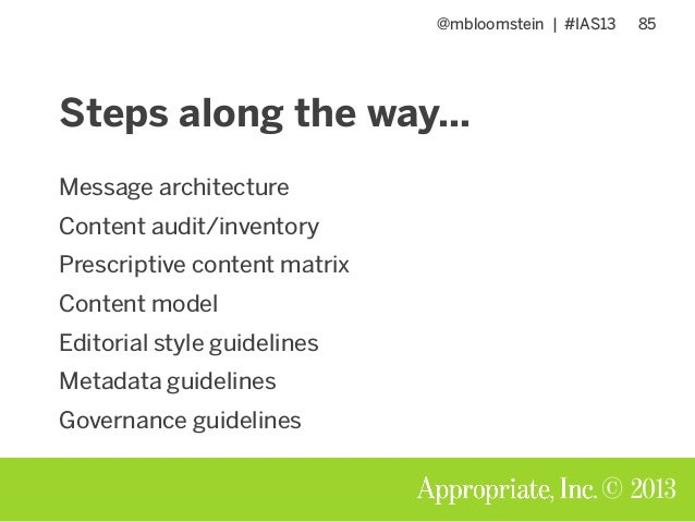 @mbloomstein | #IAS13 85 © 2013 Steps along the way… Message architecture Content audit/inventory Prescriptive content mat...
