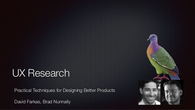 UX Research Practical Techniques for Designing Better Products David Farkas, Brad Nunnally