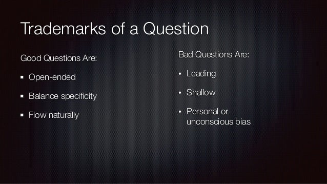 When to Break the Rules Leading - Elicit Emotional Response Shallow - Warming Up Personal Bias - Devil's Advocate