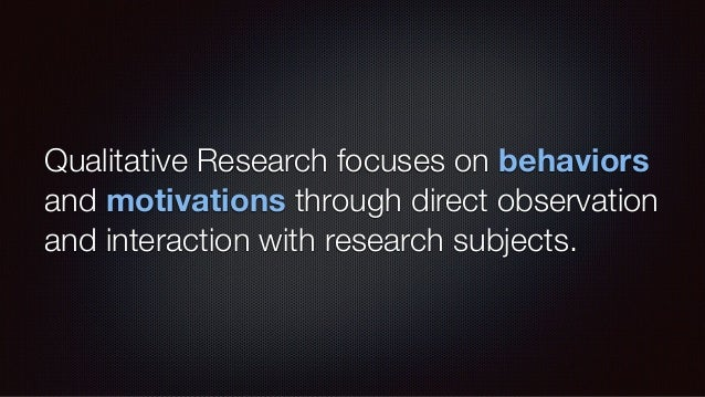 What Qualitative Is Subjective Emotionally driven Based on perceptions Explore the rationalization, or 'why' of a behavior