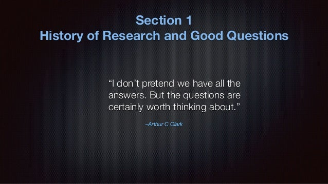 """""""I don't pretend we have all the answers. But the questions are certainly worth thinking about."""" –Arthur C Clark Section 1..."""