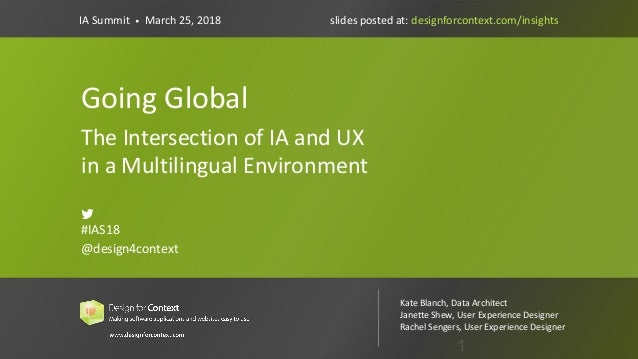 @design4context			Going	Global	 IA	Summit	2018		#IAS18 1 Going	Global The	Intersection	of	IA	and	UX	 in	a	Multilingual	Env...