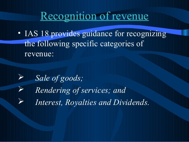 ias 18 International accounting standard (ias) 18, revenue, prescribes the accounting  treatment of revenue arising from certain types of transactions.