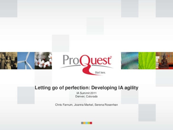 Letting go of perfection: Developing IA agility<br />IA Summit 2011Denver, Colorado<br />Chris Farnum, Joanna Markel, Sere...