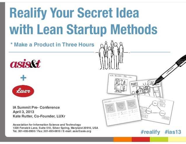 Realify Your Secret Ideawith Lean Startup Methods* Make a Product in Three Hours     +IA Summit Pre- ConferenceApril 3, 20...