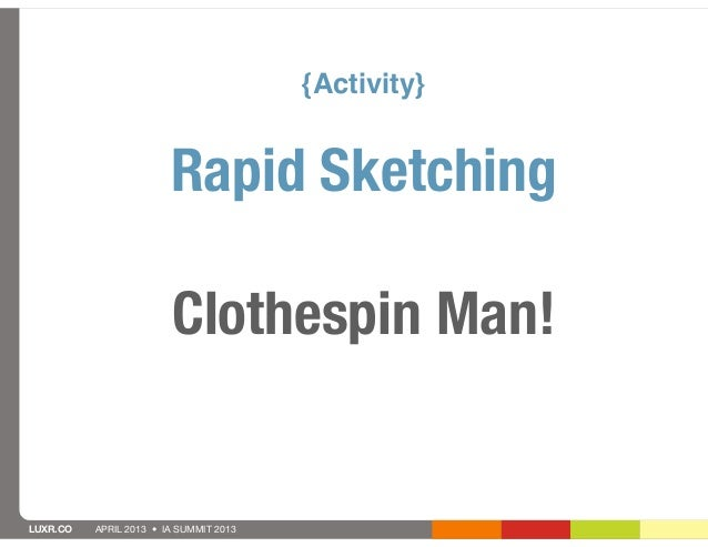 {Activity}                        Rapid Sketching                        Clothespin Man!LUXR.CO   APRIL 2013 • IA SUMMIT 2...