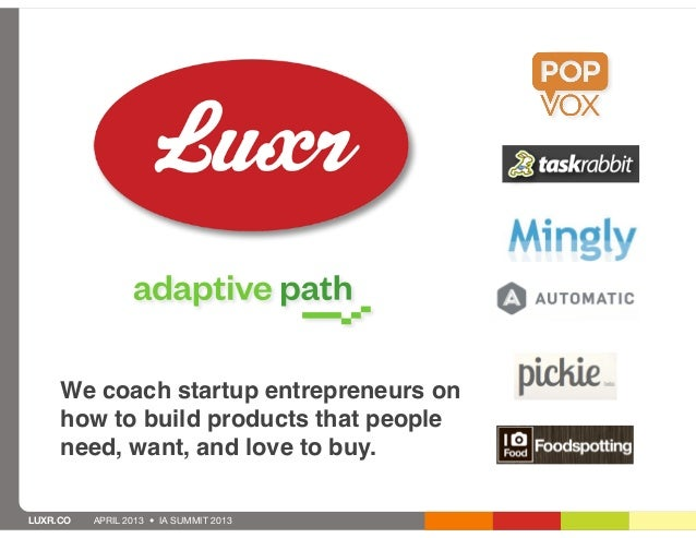 We coach startup entrepreneurs on     how to build products that people     need, want, and love to buy.LUXR.CO   APRIL 20...