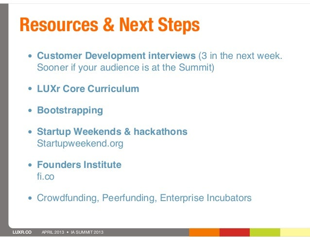Resources & Next Steps     • Customer Development interviews (3 in the next week.          Sooner if your audience is at t...