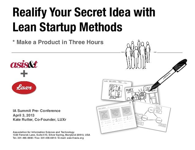 Realify Your Secret Idea withLean Startup Methods* Make a Product in Three Hours      +IA Summit Pre- ConferenceApril 3, 2...