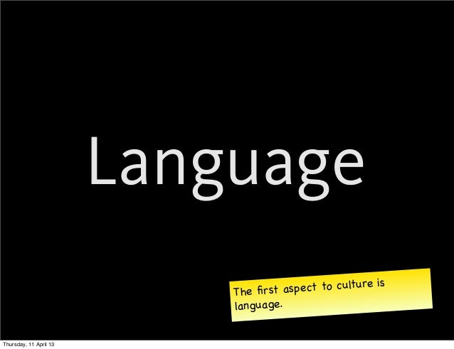 Language                                                        is                            The first a spect to culture ...