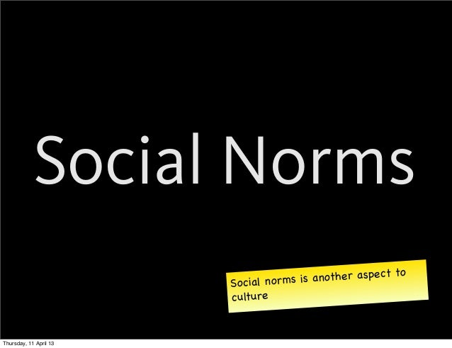 Social Norms                                                        to                        Social nor ms is another asp...