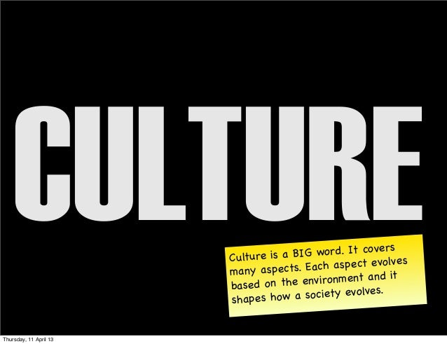 CULTURE             Culture is a BI                        many aspects.                        base d on the e           ...