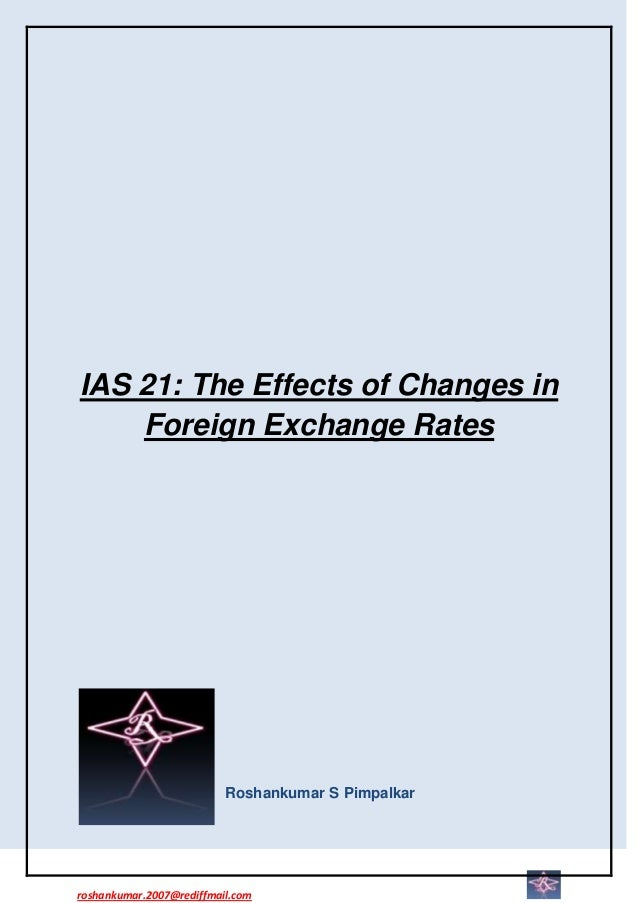 IAS 21: The Effects of Changes in    Foreign Exchange Rates                          Roshankumar S Pimpalkarroshankumar.20...