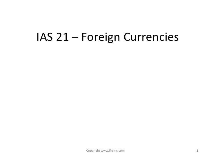 IAS 21 – Foreign Currencies              Copyright www.ifrsmc.com   1