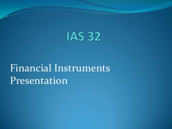 IAS 32<br />Financial Instruments Presentation<br />