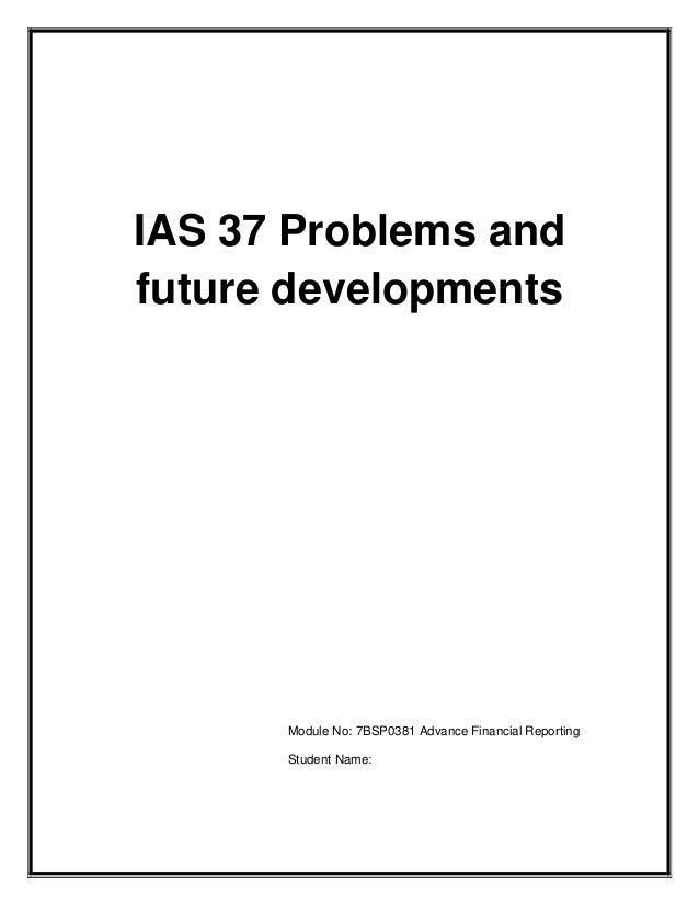 IAS 37 Problems andfuture developments      Module No: 7BSP0381 Advance Financial Reporting      Student Name: