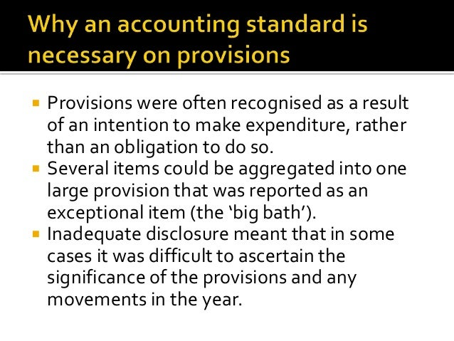 ias 37 provisions big bath accounting (international accounting standard 37) with a considerable amount of  the rationale behind ias37 was to avoid what became known as 'big-bath' provisions, where a corporate would make provisions for anything and  practioners guide to ias37 & its application to corporate real estate 7.