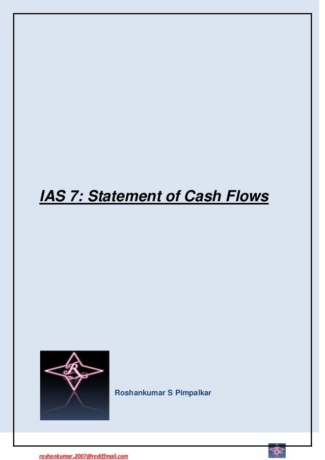 IAS 7: Statement of Cash Flows                          Roshankumar S Pimpalkarroshankumar.2007@rediffmail.com