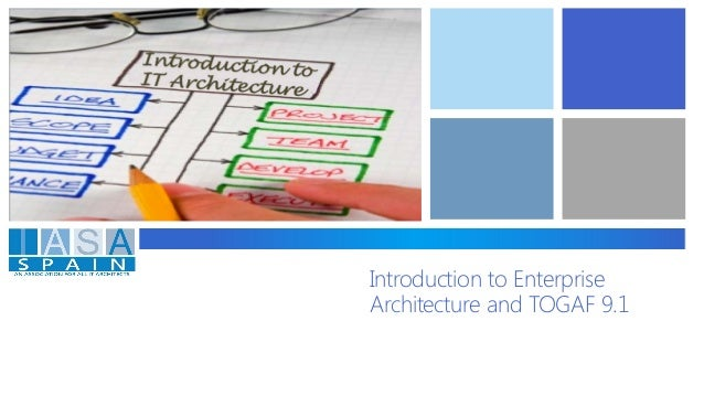 Introduction to Enterprise Architecture and TOGAF 9.1
