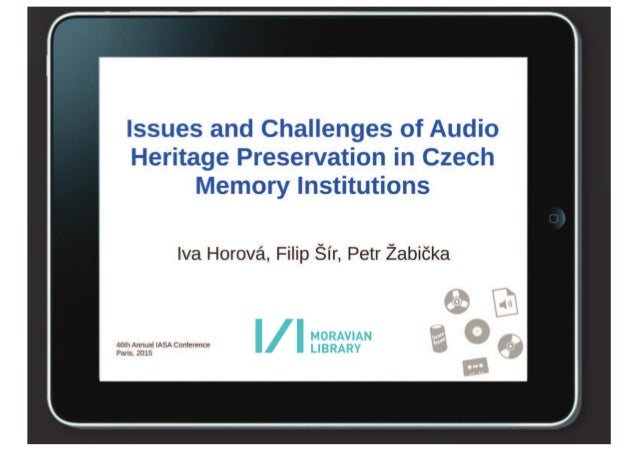 Issues and Challenges of Audio Heritage Preservation in Czech Memory Institutions  Iva Horové,  Filip Sir,  Petr Zabiêka  ...