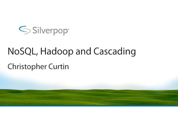 NoSQL, Hadoop and Cascading<br />Christopher Curtin<br />