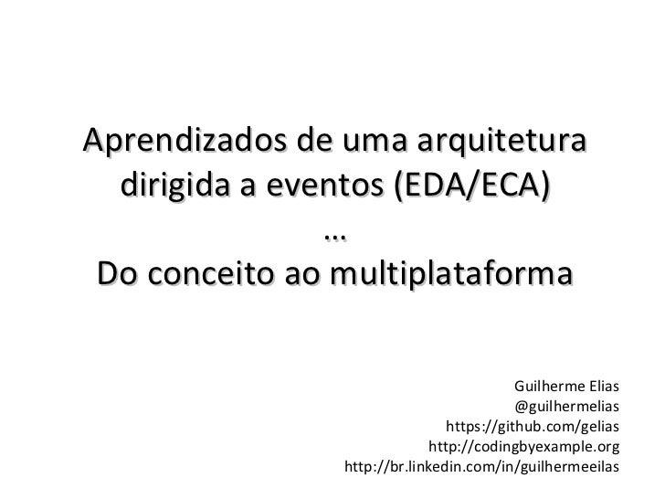 Aprendizados de uma arquitetura  dirigida a eventos (EDA/ECA)                … Do conceito ao multiplataforma             ...