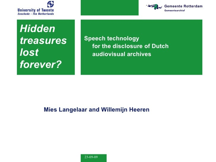 Hidden  treasures  lost  forever? Speech technology  for the disclosure of Dutch audiovisual archives Mies Langelaar  and ...