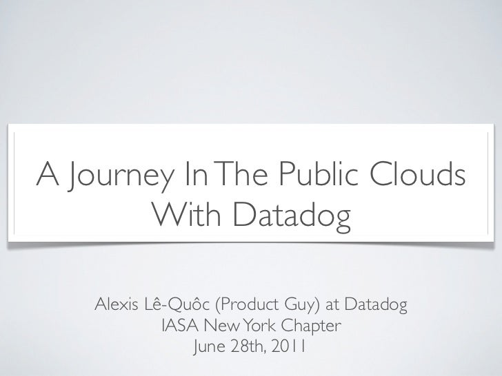 A Journey In The Public Clouds       With Datadog    Alexis Lê-Quôc (Product Guy) at Datadog             IASA New York Cha...