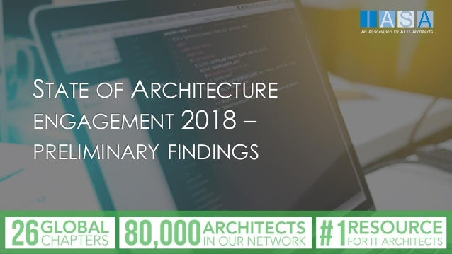 STATE OF ARCHITECTURE ENGAGEMENT 2018 – PRELIMINARY FINDINGS An Association for All IT Architects