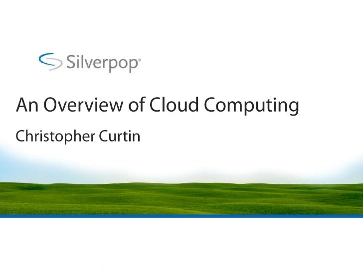 An Overview of Cloud Computing<br />Christopher Curtin<br />