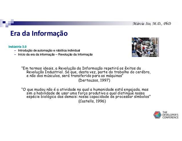 Márcia Ito, M.D., PhD Era da Informação Indústria 3.0 – Introdução de automação e robótica individual – Início da era da i...