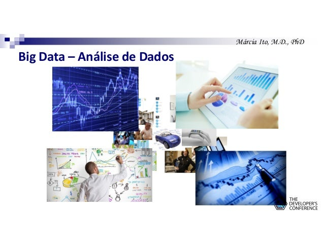 Márcia Ito, M.D., PhD Big Data – Análise de Dados