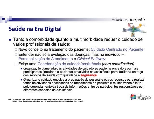 Márcia Ito, M.D., PhD Saúde na Era Digital Tanto a comorbidade quanto a multimorbidade requer o cuidado de vários profissi...