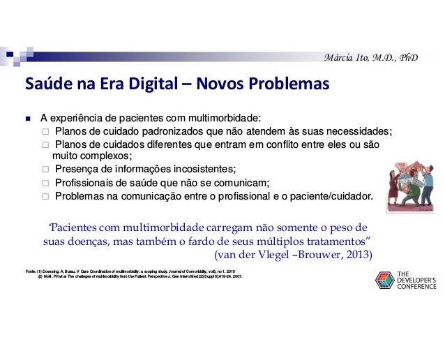 Márcia Ito, M.D., PhD Saúde na Era Digital – Novos Problemas A experiência de pacientes com multimorbidade: Planos de cuid...