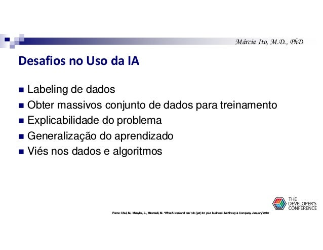 Márcia Ito, M.D., PhD Desafios no Uso da IA Labeling de dados Obter massivos conjunto de dados para treinamento Explicabil...