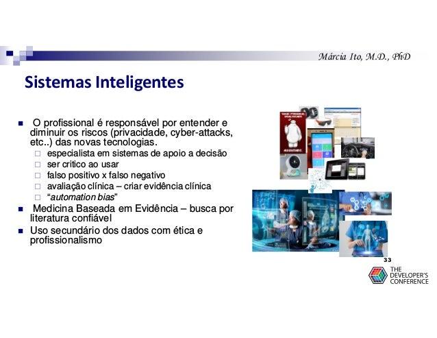 Márcia Ito, M.D., PhD Sistemas Inteligentes O profissional é responsável por entender e diminuir os riscos (privacidade, c...