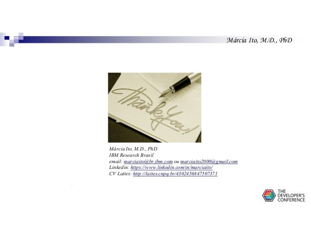 Márcia Ito, M.D., PhD 35 Márcia Ito, M.D., PhD IBM Research Brasil email: marciaito@br.ibm.com ou marciaito2000@gmail.com ...