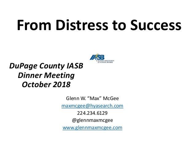 "DuPage County IASB Dinner Meeting October 2018 Glenn W. ""Max"" McGee maxmcgee@hyasearch.com 224.234.6129 @glennmaxmcgee www..."