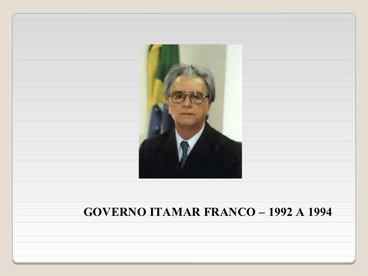 GOVERNO ITAMAR FRANCO – 1992 A 1994