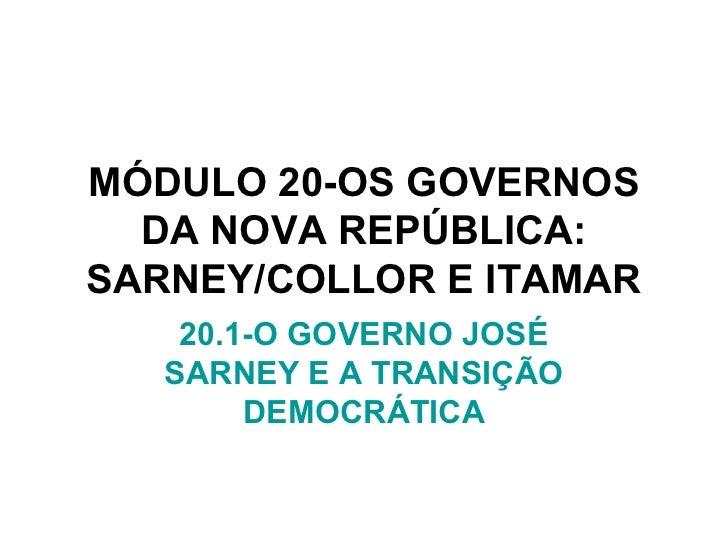 MÓDULO 20-OS GOVERNOS  DA NOVA REPÚBLICA:SARNEY/COLLOR E ITAMAR    20.1-O GOVERNO JOSÉ   SARNEY E A TRANSIÇÃO        DEMOC...