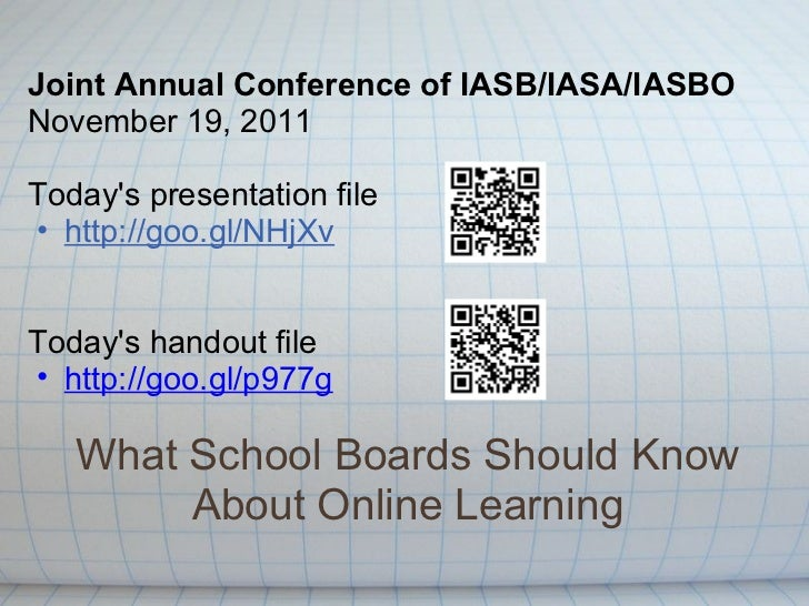 What School Boards Should Know About Online Learning <ul><li>Joint Annual Conference of IASB/IASA/IASBO November 19, 2011 ...